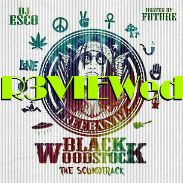 R3VIEW >> BLACK WOODSTOCK: The Soundtrack – Hosted by DJ Esco and Future