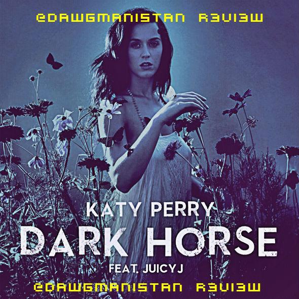@Dawgmanistan reviews - Katy Perry & Juicy J - Darkhorse