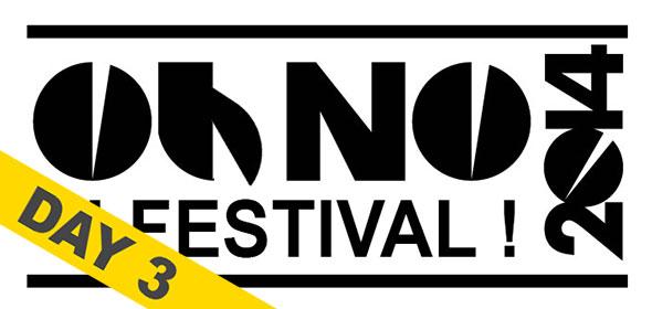 Oh No Festival 2014 - Recap