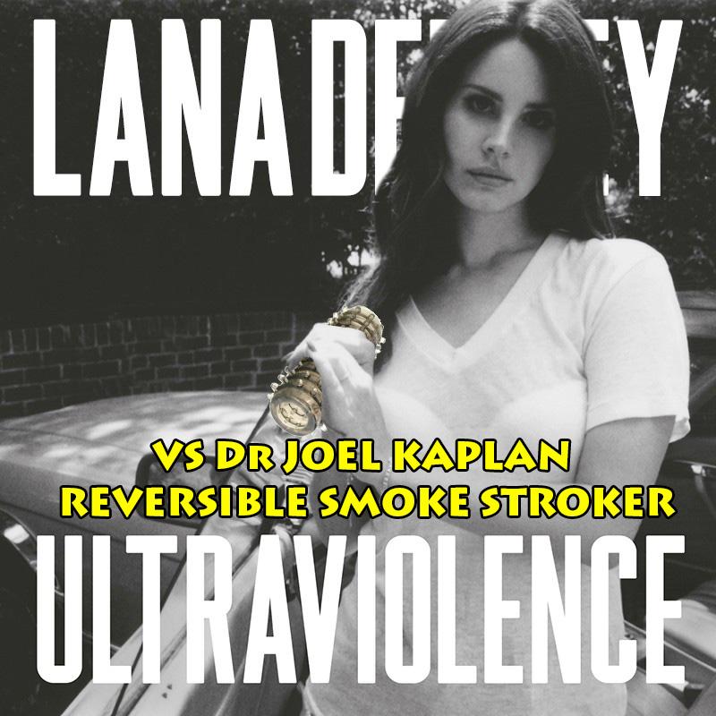 "FUCKING MY WAY TO THE TOP OF A BIKE ACCESSORY  The ""Dr. Joel Kaplan Smoke Stroke Reversible Masturbator"" vs. Lana Del Ray's ""Ultraviolence"""