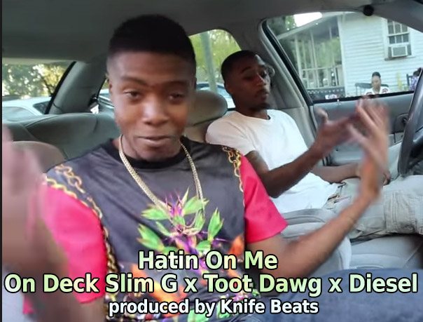 Hatin On Me – On Deck Slim G x Toot Dawg x Diesel (prod by Knife Beats) #watch