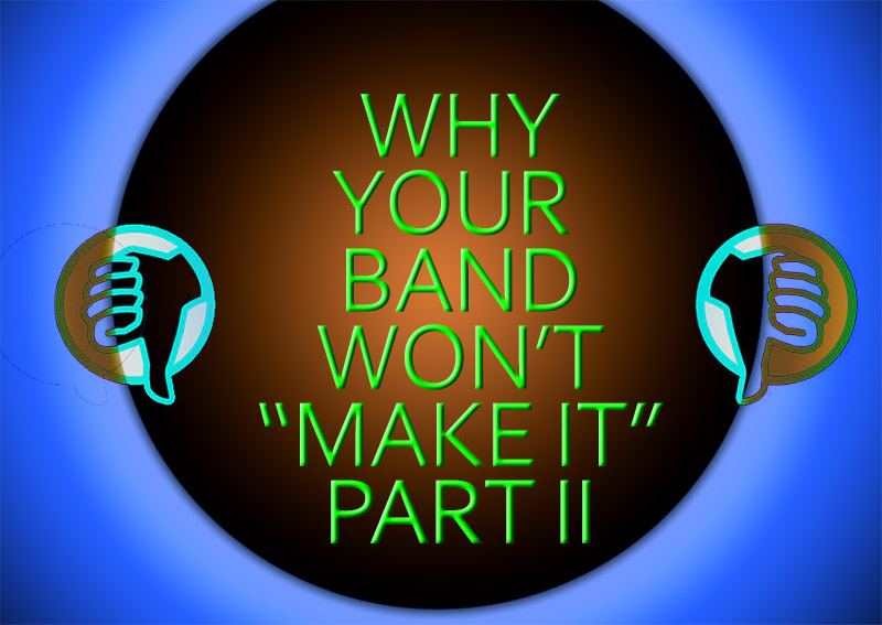 "Why Your Shitty Band Is Never Gonna ""Make It"" – Part 2 #advice"