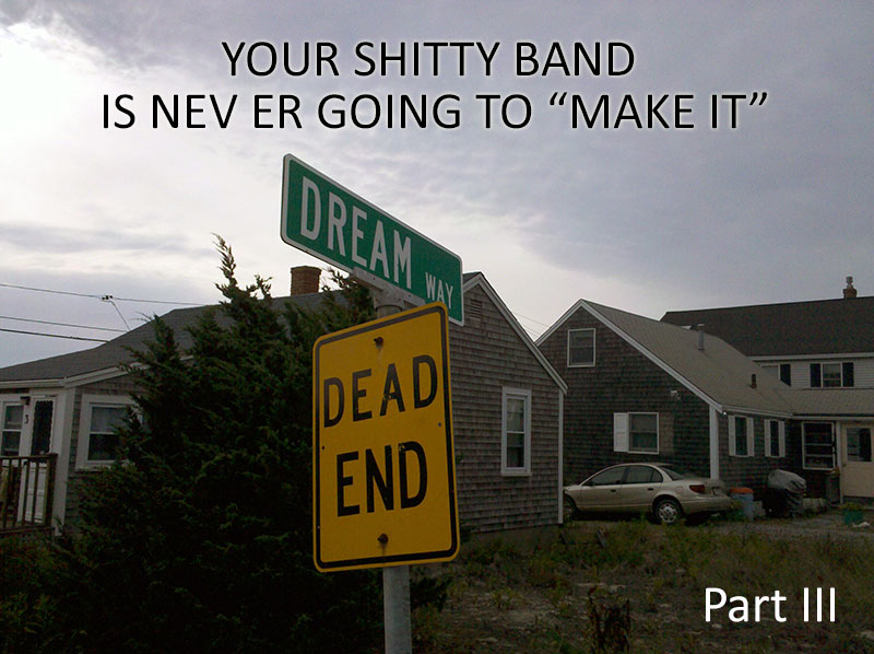 "Your Shitty Band is Never Going to ""Make it"" – Part 3 #advice"