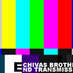#LISTEN: Chivas Brother – End Transmission